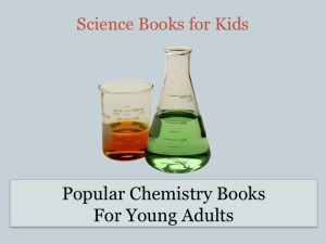 Popular Chemistry Books For Young Adults Science Books For Kids